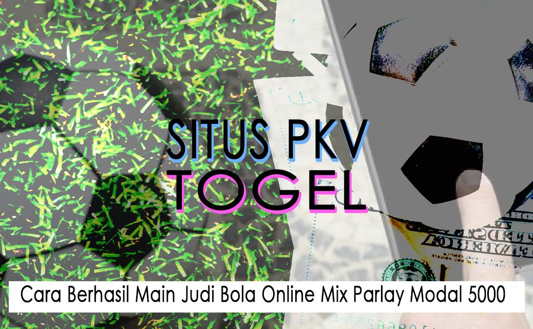 Judi Bola Online Mix Parlay Modal 5000 - Situs Pkv Dan Togel