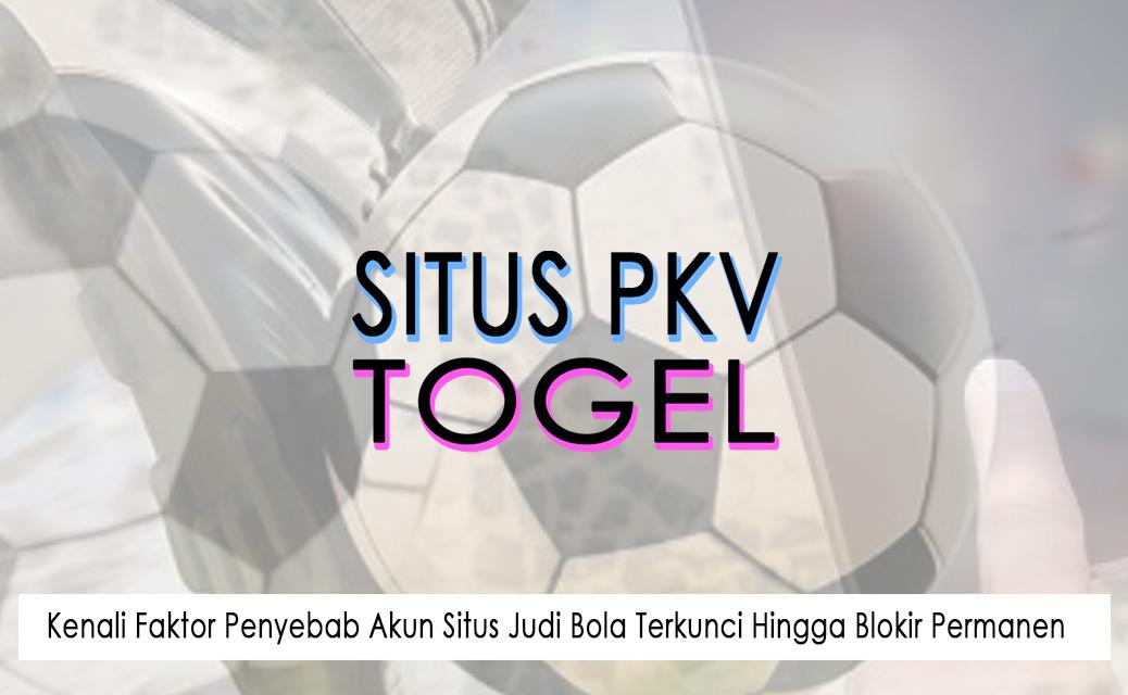 Situs Judi Bola Terkunci Hingga Blokir Permanen - Situs Pkv Dan Togel