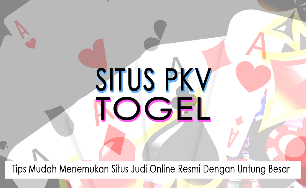 Situs Judi Online Resmi Dengan Untung Besar - Situs Pkv Dan Togel
